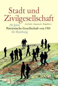 Stadt und Zivilgesellschaft. 250 Jahre Patriotische Gesellschaft von 1765 für Hamburg. Geschichte - Gegegnwart - Perspektiven.